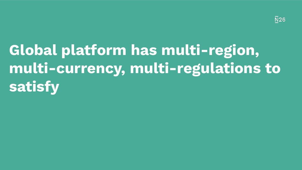 Global platform has multi-region, multi-currenc...