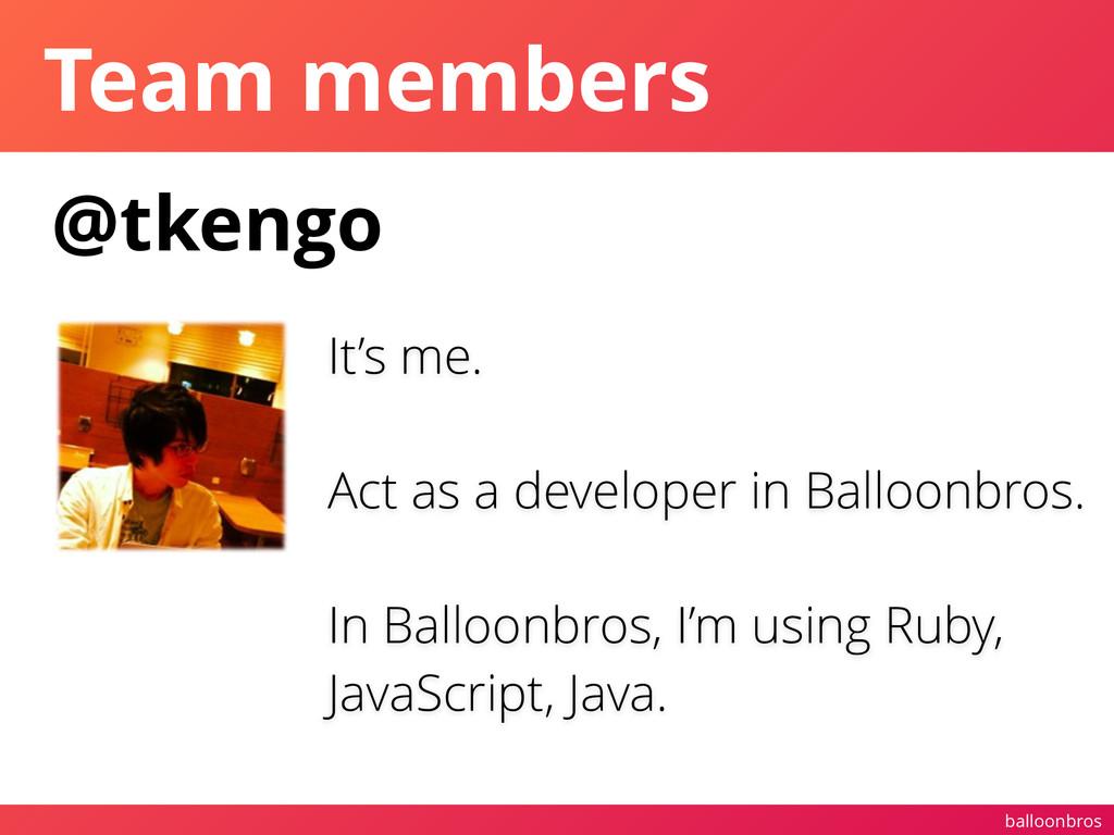 balloonbros Team members @tkengo It's me. ! Act...