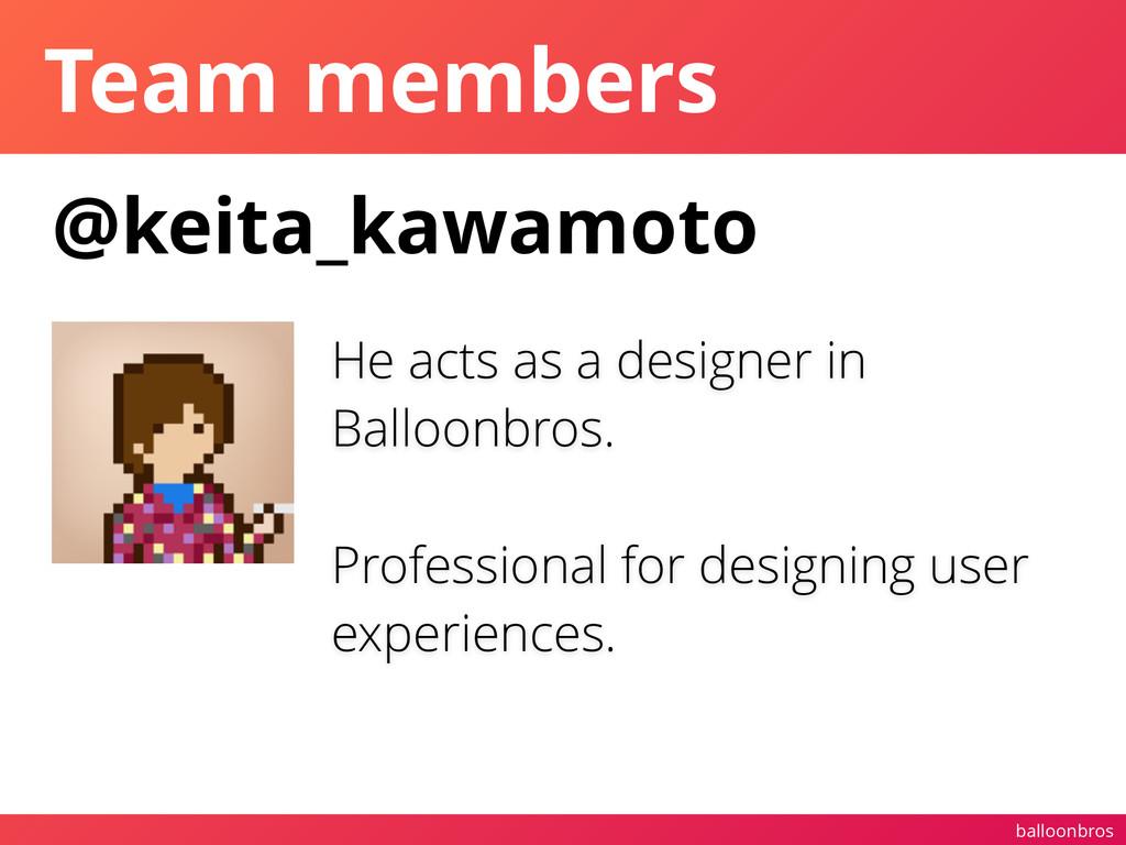 balloonbros Team members @keita_kawamoto He act...