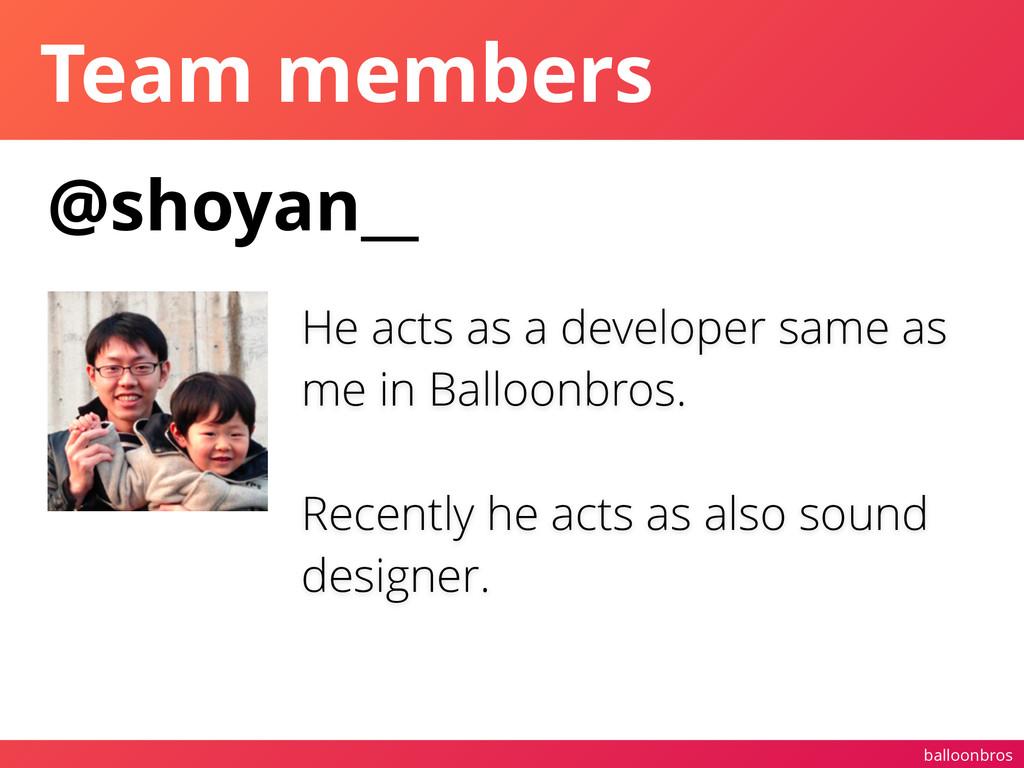 balloonbros Team members @shoyan__ He acts as a...