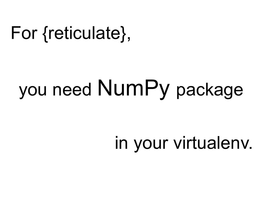 For {reticulate}, you need NumPy package in you...