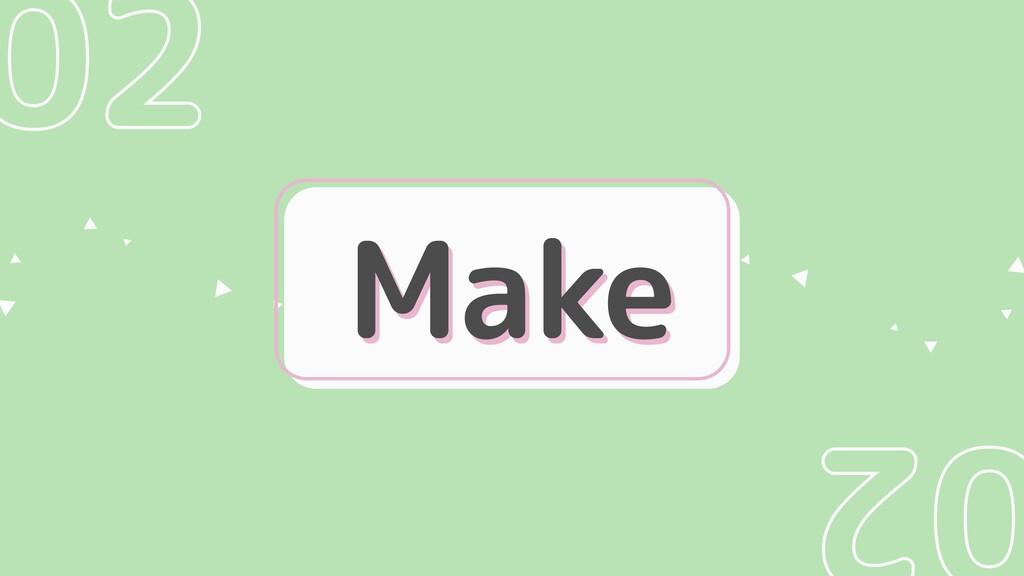 02 2 Make Make