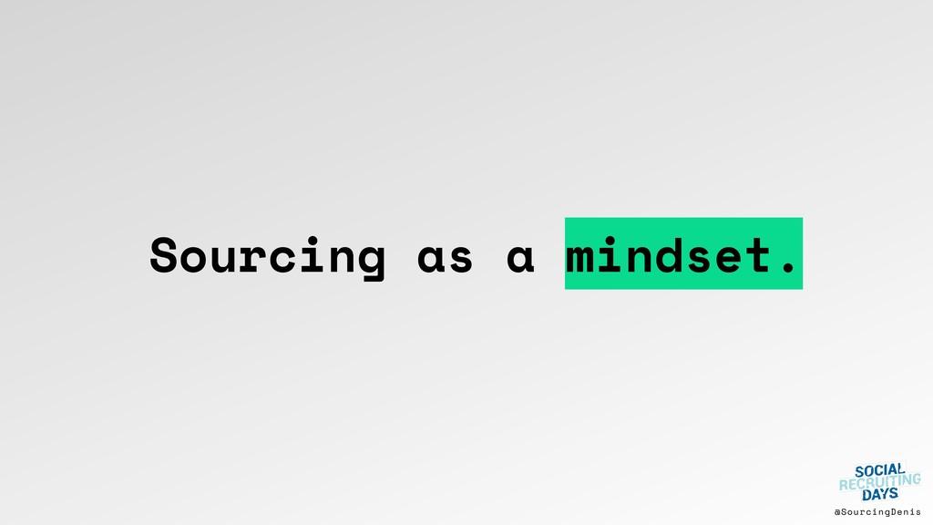 @SourcingDenis Sourcing as a mindset.