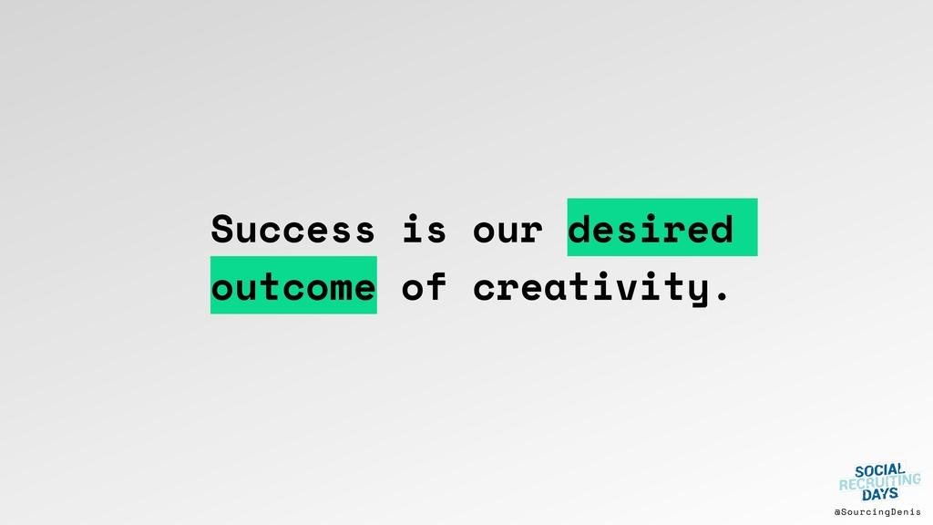 @SourcingDenis Success is our desired outcome o...