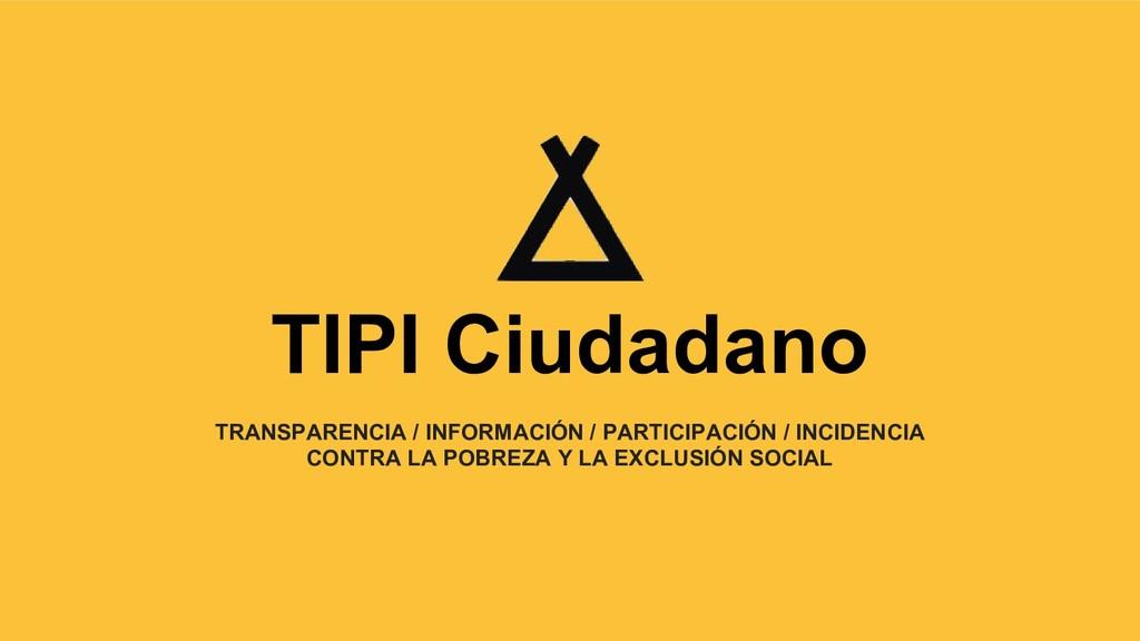 TIPI Ciudadano TRANSPARENCIA / INFORMACIÓN / PA...