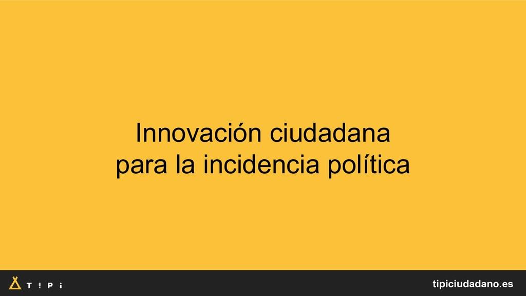 Innovación ciudadana para la incidencia polític...
