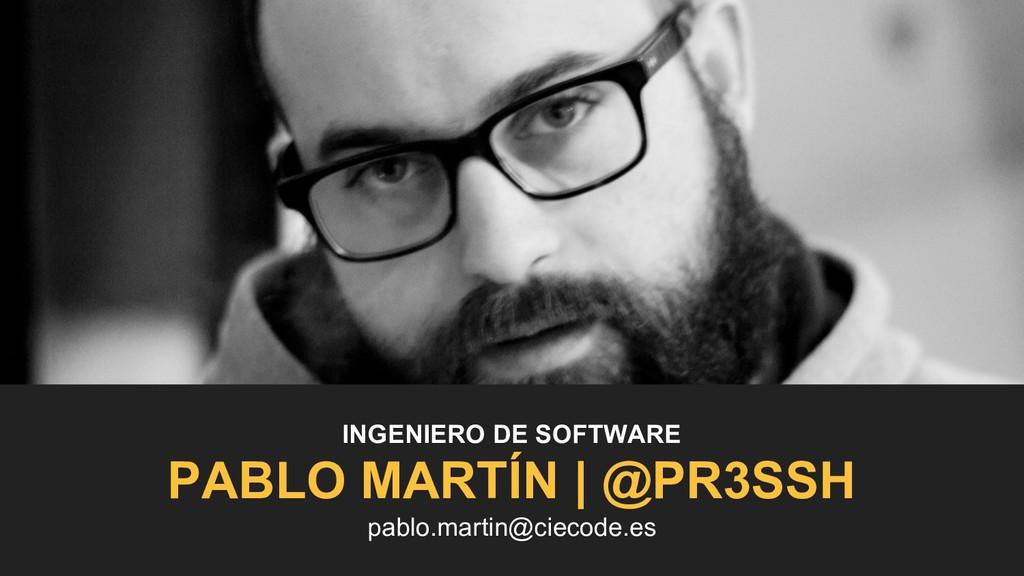 INGENIERO DE SOFTWARE PABLO MARTÍN   @PR3SSH pa...