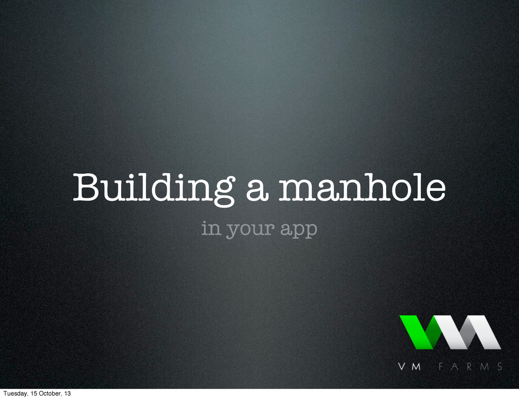 Building a manhole in your app Tuesday, 15 Octo...
