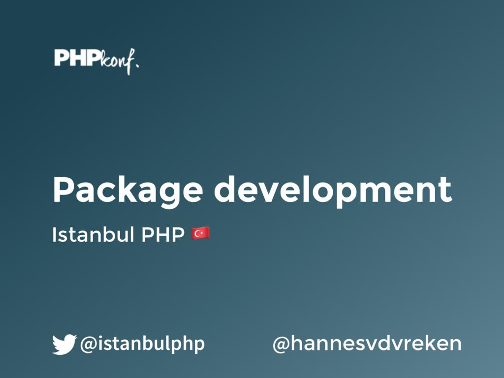 Package development Istanbul PHP ! @hannesvdvre...