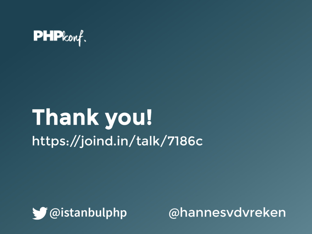 Thank you! https:/ /joind.in/talk/7186c @hannes...