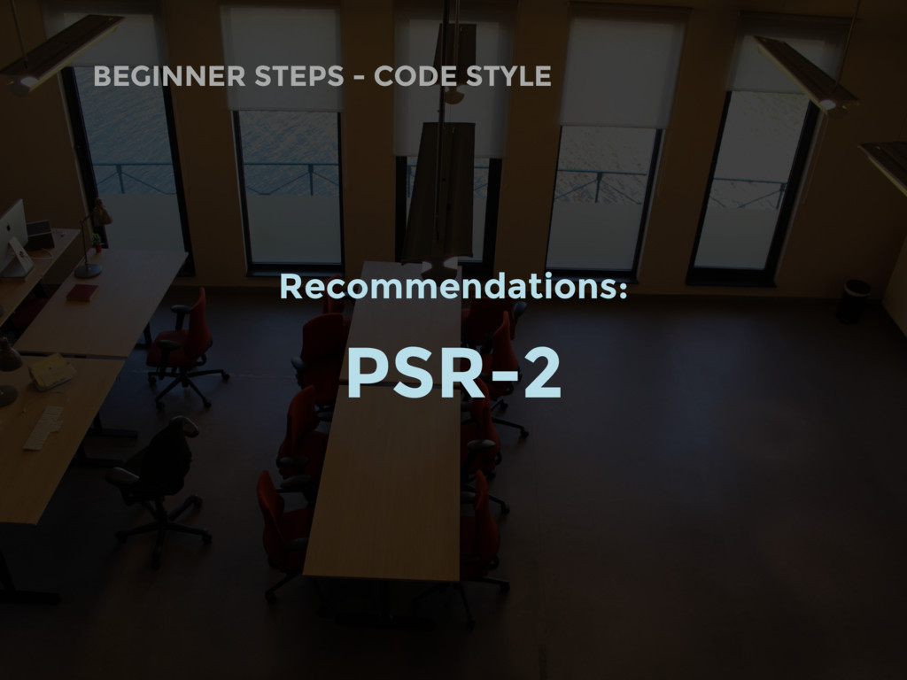 BEGINNER STEPS - CODE STYLE Recommendations: PS...