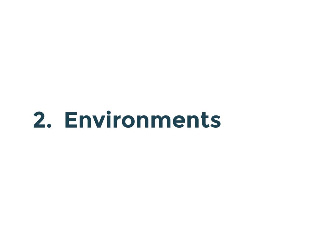 2. Environments