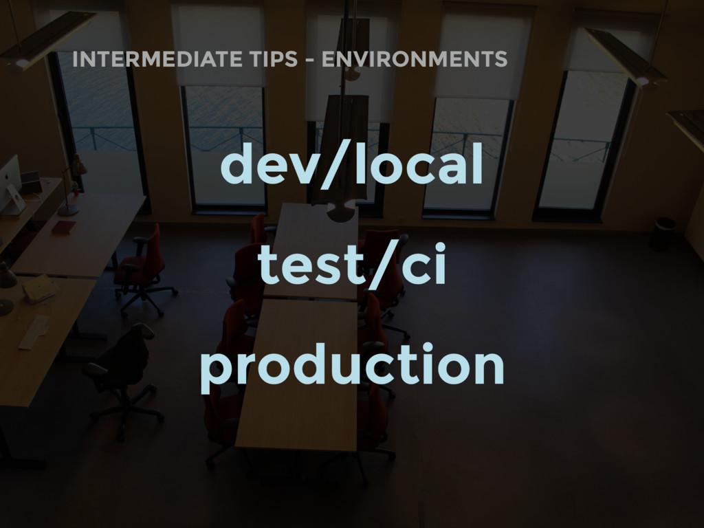 INTERMEDIATE TIPS - ENVIRONMENTS dev/local test...