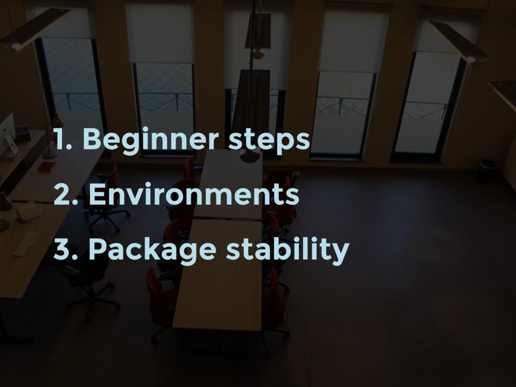 1. Beginner steps 2. Environments 3. Package st...