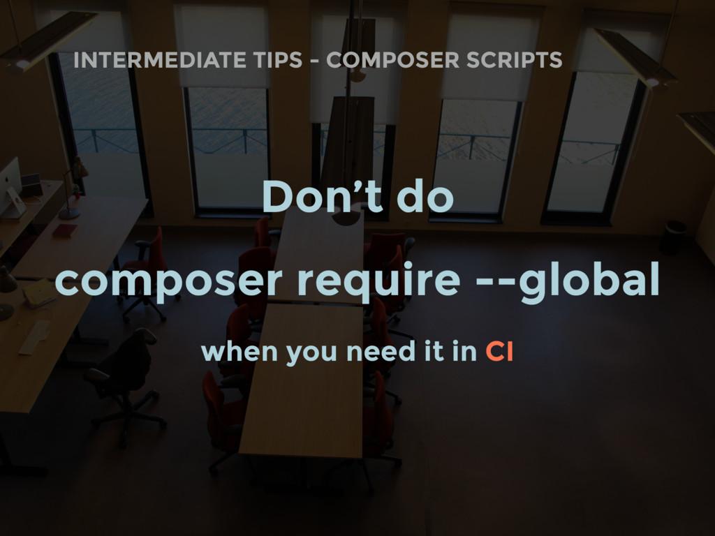 INTERMEDIATE TIPS - COMPOSER SCRIPTS Don't do c...