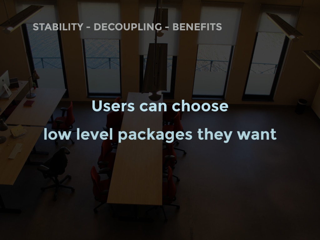 STABILITY - DECOUPLING - BENEFITS Users can cho...