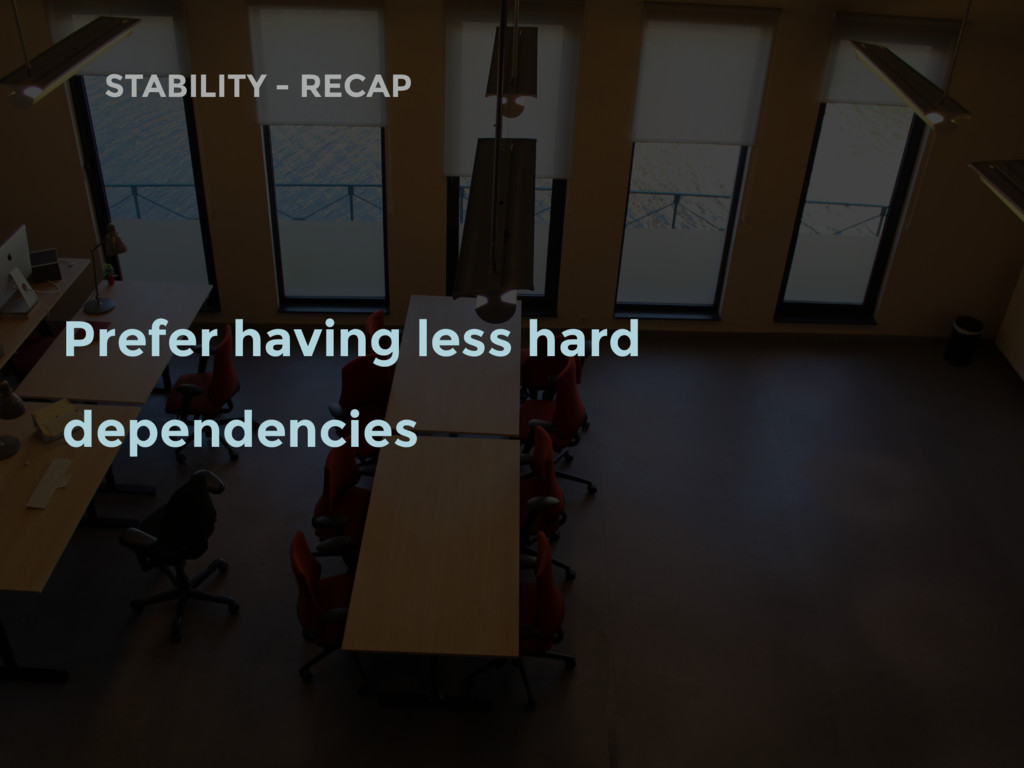 Prefer having less hard dependencies STABILITY ...
