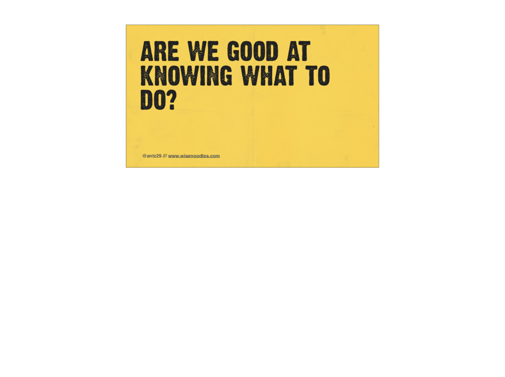 ARE WE GOOD AT KNOWING WHAT TO DO? @antz29 /// ...