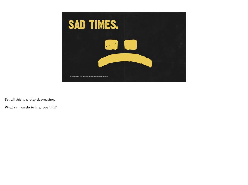 :( @antz29 /// www.wisenoodles.com SAD TIMES. S...