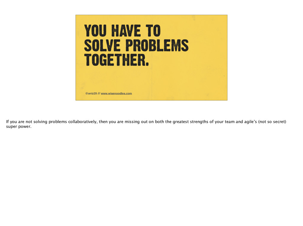 YOU HAVE TO SOLVE PROBLEMS TOGETHER. @antz29 //...