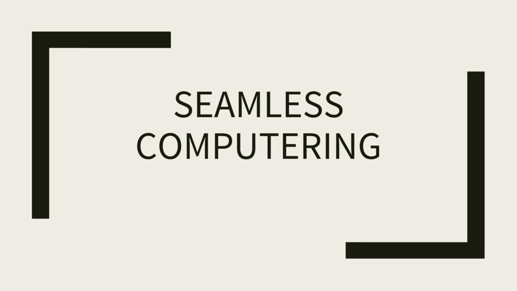 SEAMLESS COMPUTERING