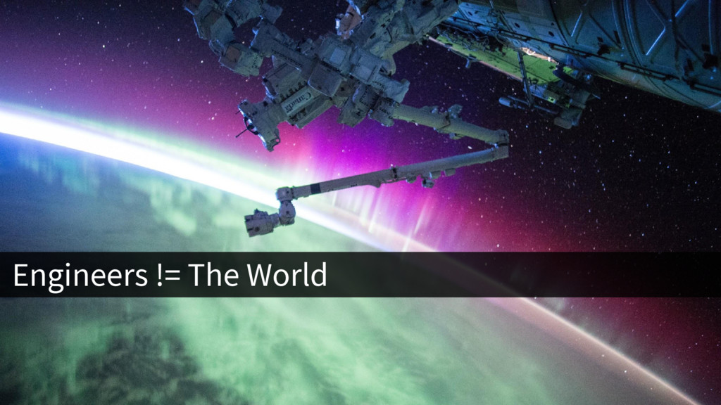 Engineers != The World