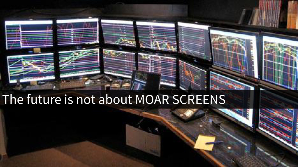 The future is not about MOAR SCREENS
