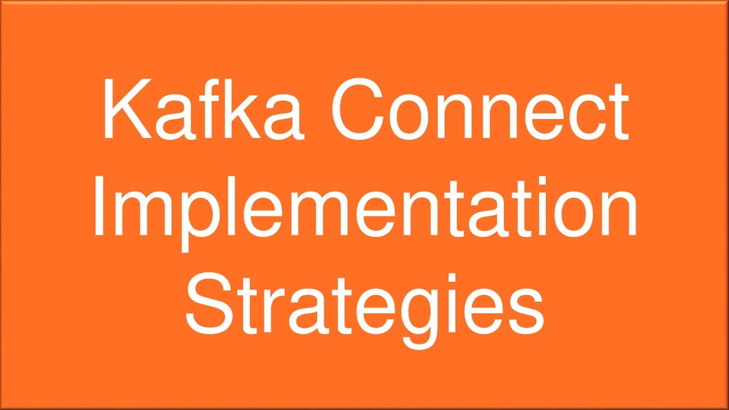 Kafka Connect Implementation Strategies