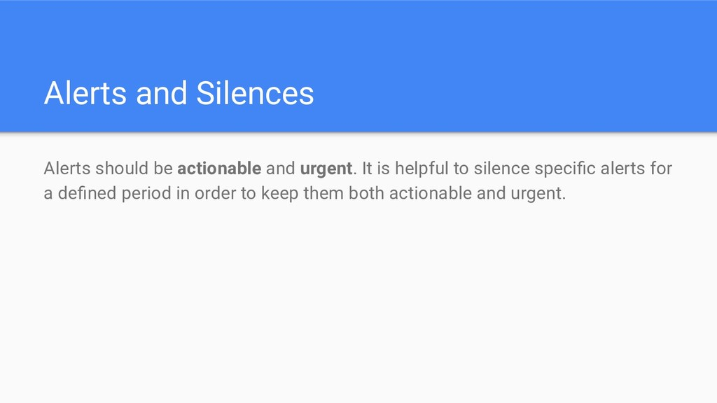 Alerts and Silences Alerts should be actionable...