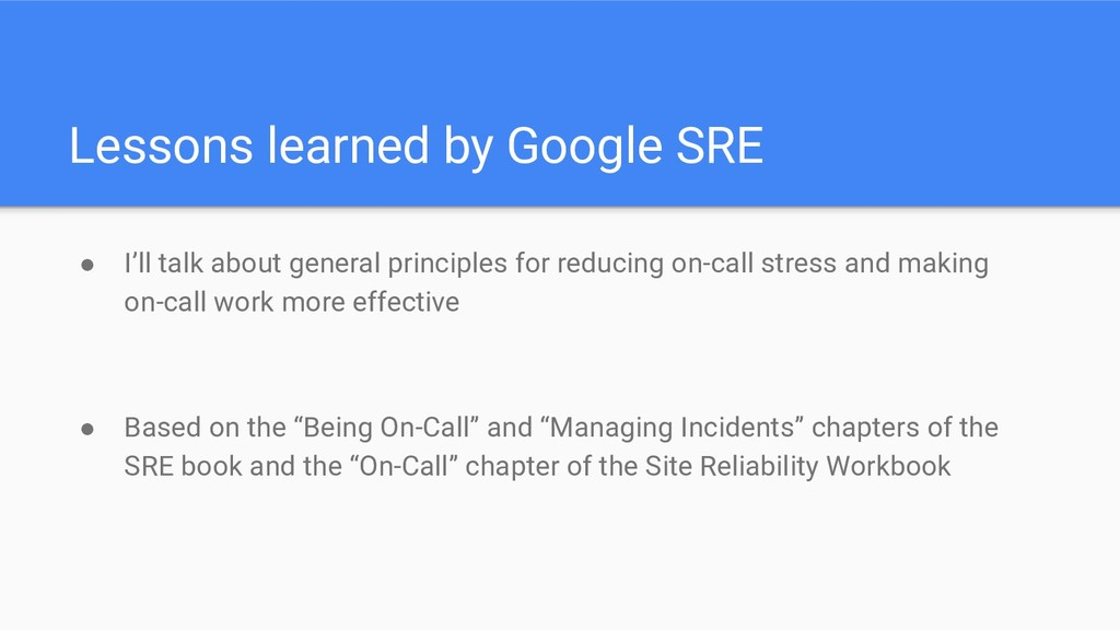 Lessons learned by Google SRE ● I'll talk about...