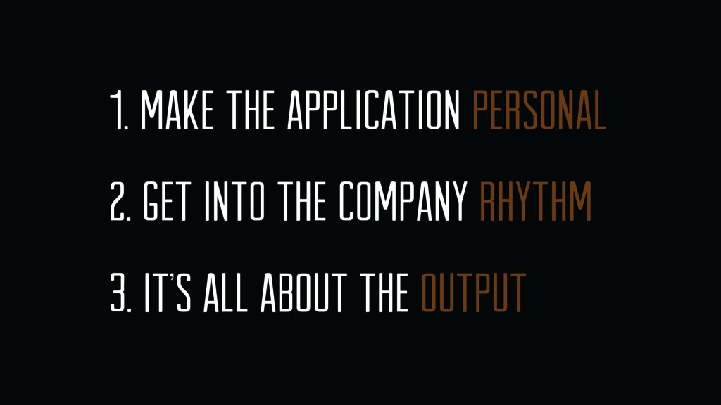 1. make the application personal 2. get into th...