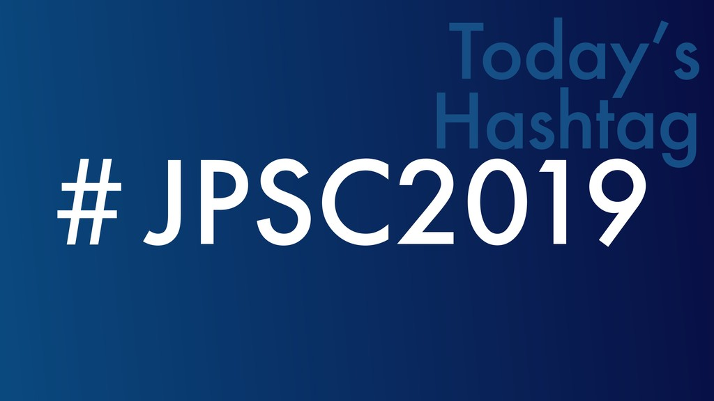 ˌJPSC2019 Today's Hashtag