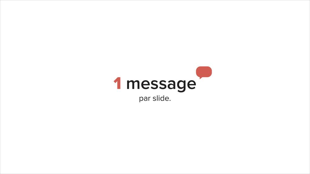 1 message par slide.