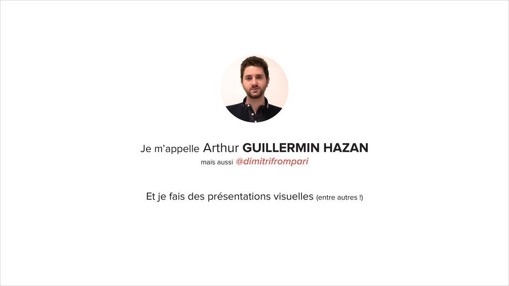 Je m'appelle Arthur GUILLERMIN HAZAN mais aussi...