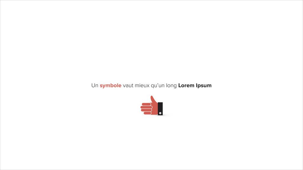 Un symbole vaut mieux qu'un long Lorem Ipsum