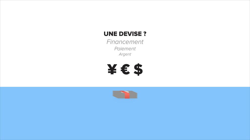 € $ ¥ UNE DEVISE ? Financement Paiement Argent
