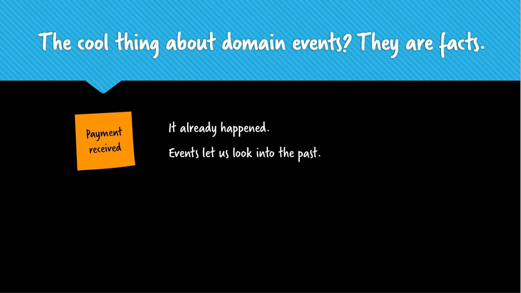 The cool thing about domain events? They are fa...