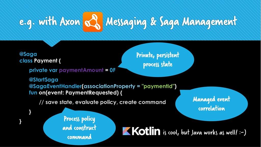 e.g. with Axon Messaging & Saga Management @Sag...