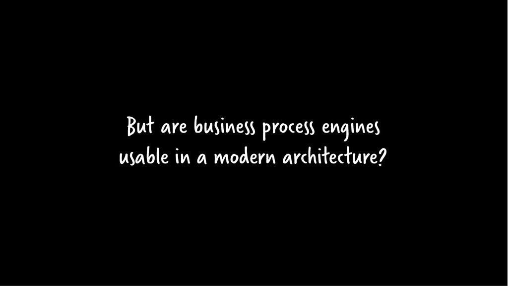 But are business process engines usable in a mo...