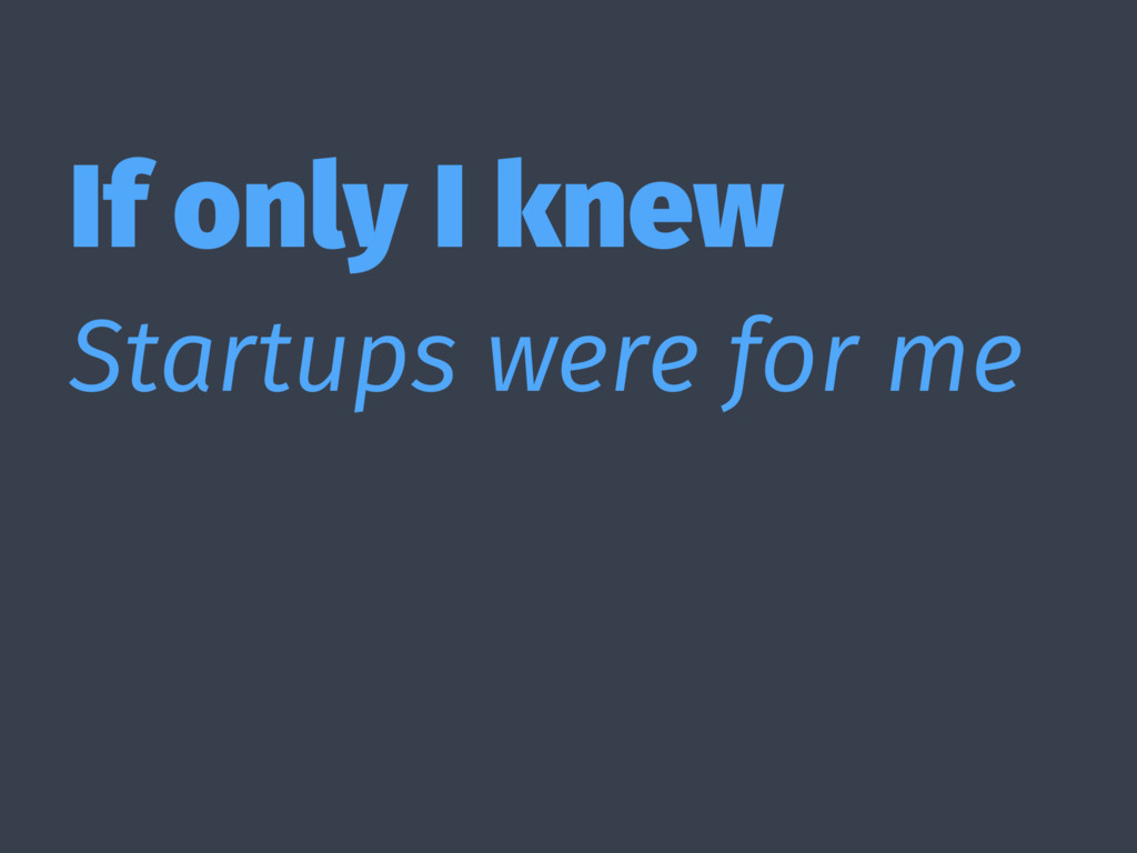 If only I knew Startups were for me