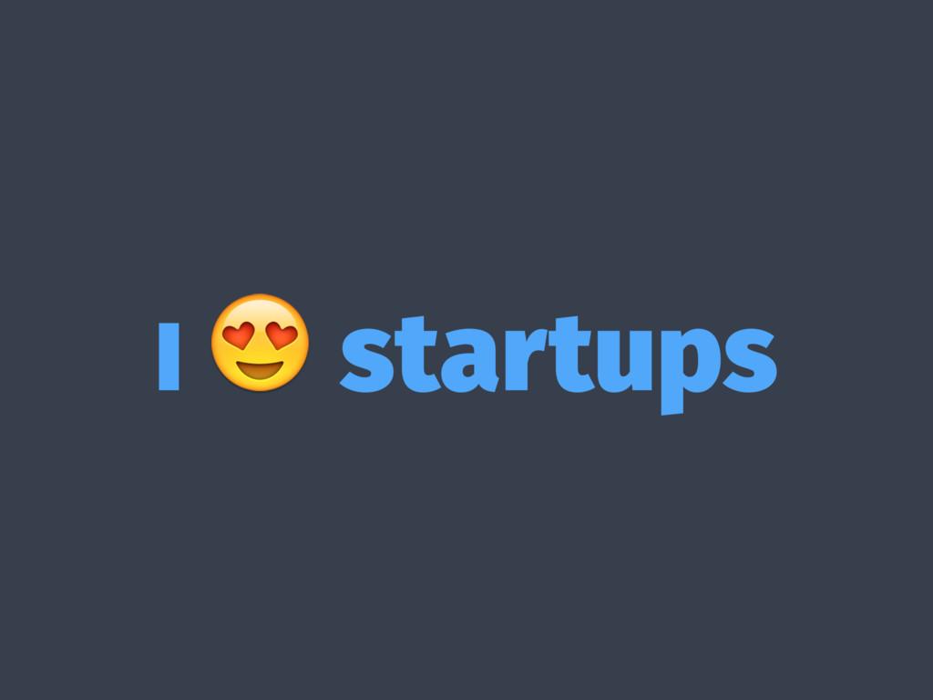 I  startups