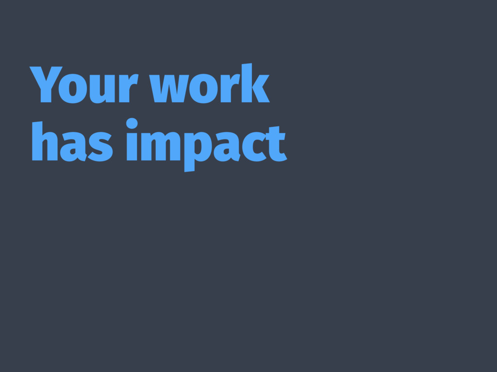 Your work has impact