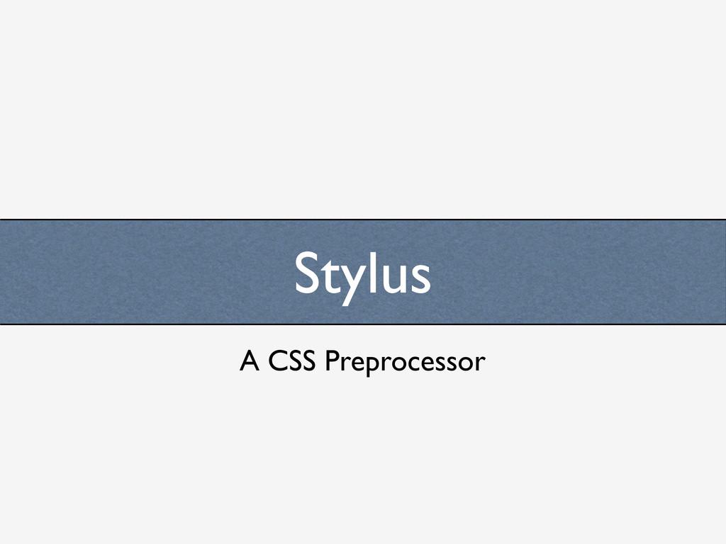 Stylus A CSS Preprocessor