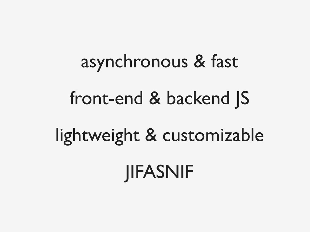 asynchronous & fast front-end & backend JS ligh...