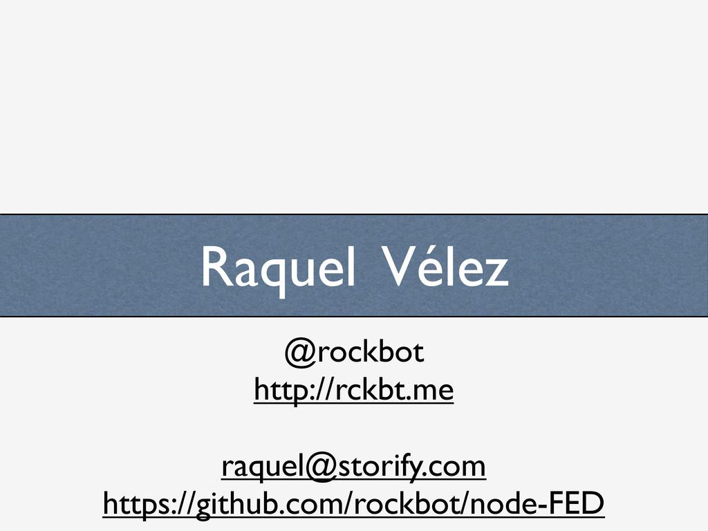 Raquel Vélez @rockbot http://rckbt.me raquel@st...