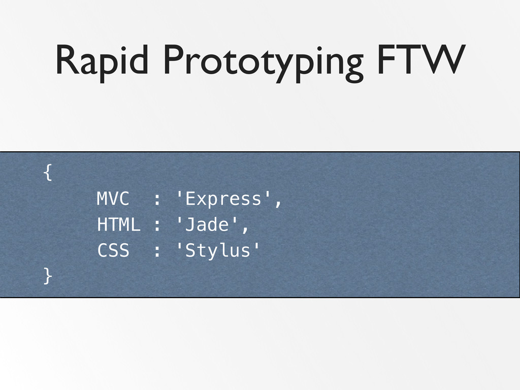 Rapid Prototyping FTW { MVC : 'Express', HTML :...