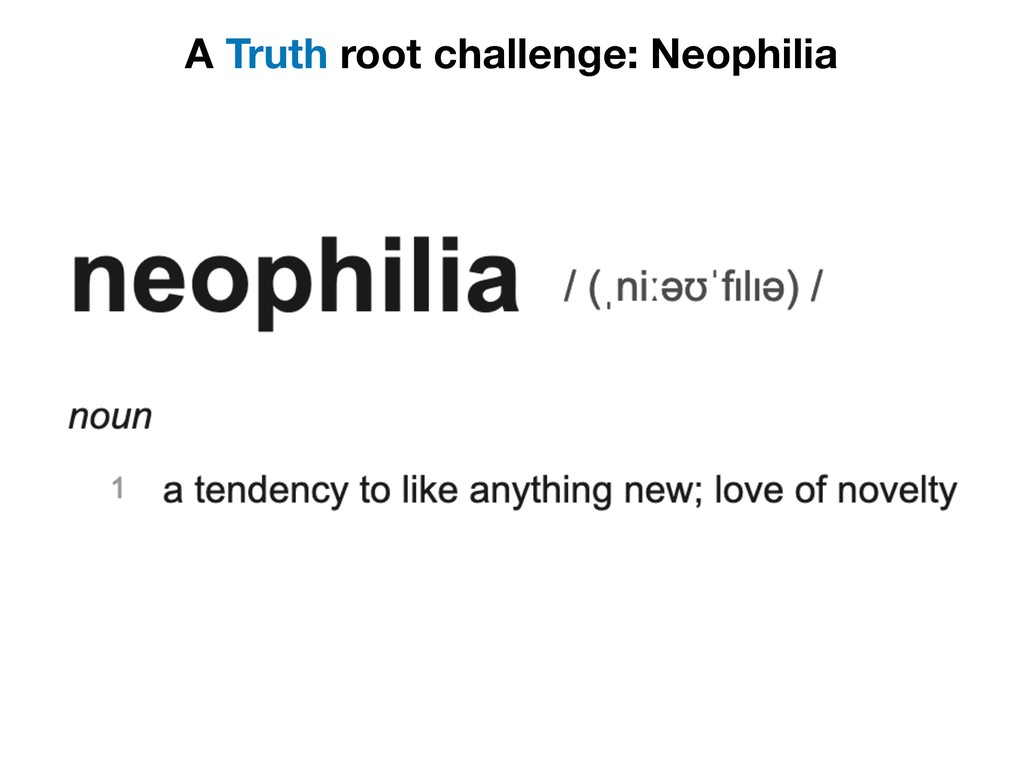 A Truth root challenge: Neophilia
