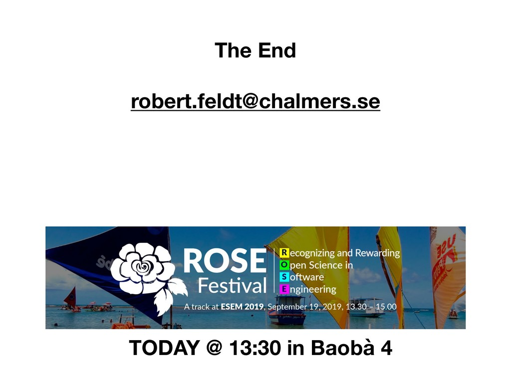 The End robert.feldt@chalmers.se TODAY @ 13:30 ...