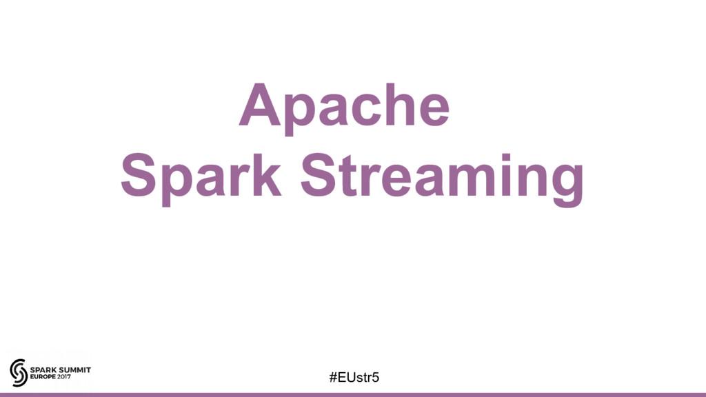 Apache Spark Streaming #EUstr5