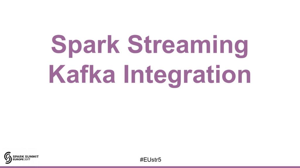 Spark Streaming Kafka Integration #EUstr5